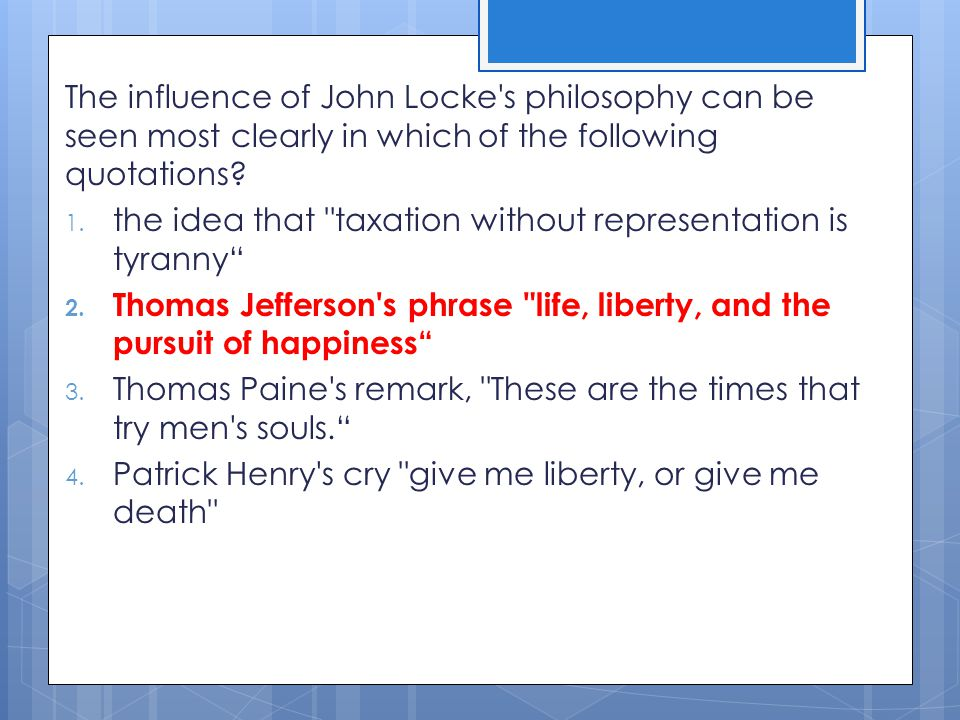The influence of John Locke s philosophy can be seen most clearly in which of the following quotations