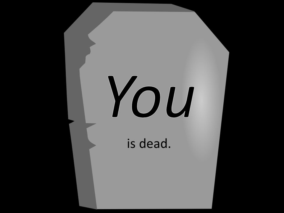 You is dead.