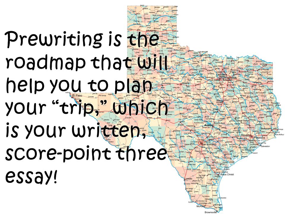 Prewriting is the roadmap that will help you to plan your trip, which is your written, score-point three essay!