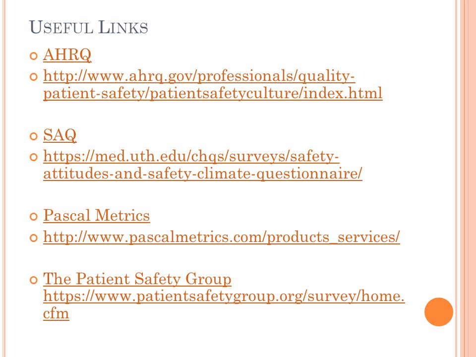 Useful Links AHRQ. http://www.ahrq.gov/professionals/quality- patient-safety/patientsafetyculture/index.html.