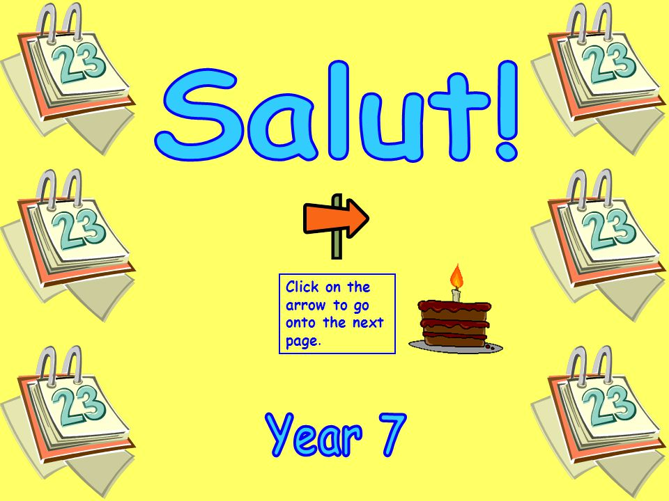 Salut! Click on the arrow to go onto the next page. Year 7