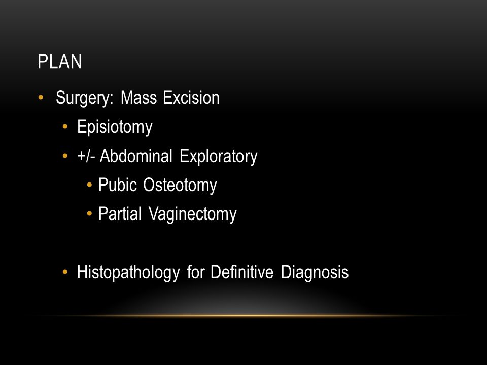plan Surgery: Mass Excision Episiotomy +/- Abdominal Exploratory