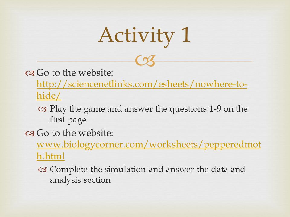 Activity 1 Go to the website: http://sciencenetlinks.com/esheets/nowhere-to-hide/ Play the game and answer the questions 1-9 on the first page.