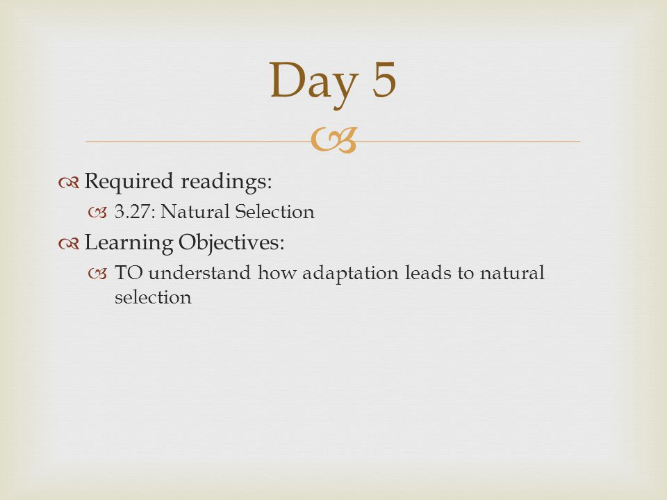 Day 5 Required readings: Learning Objectives: 3.27: Natural Selection