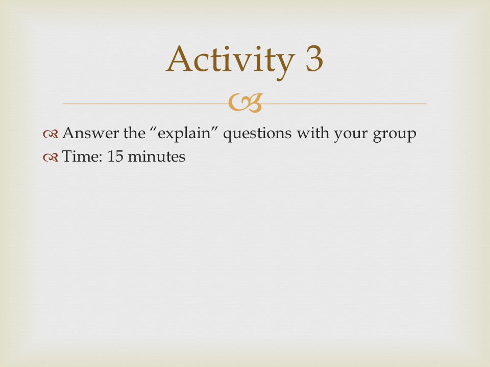 Activity 3 Answer the explain questions with your group