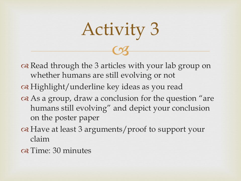 Activity 3 Read through the 3 articles with your lab group on whether humans are still evolving or not.