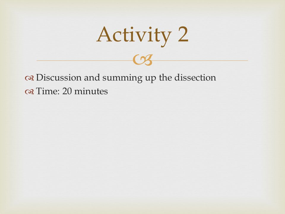 Activity 2 Discussion and summing up the dissection Time: 20 minutes