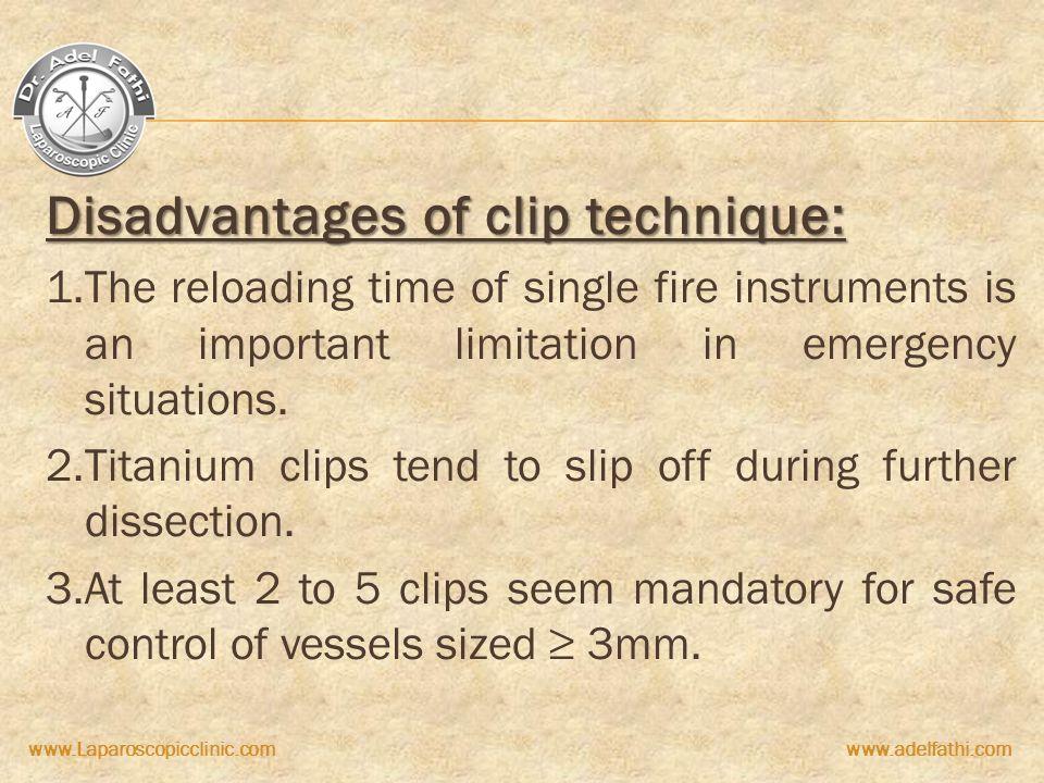 Disadvantages of clip technique: