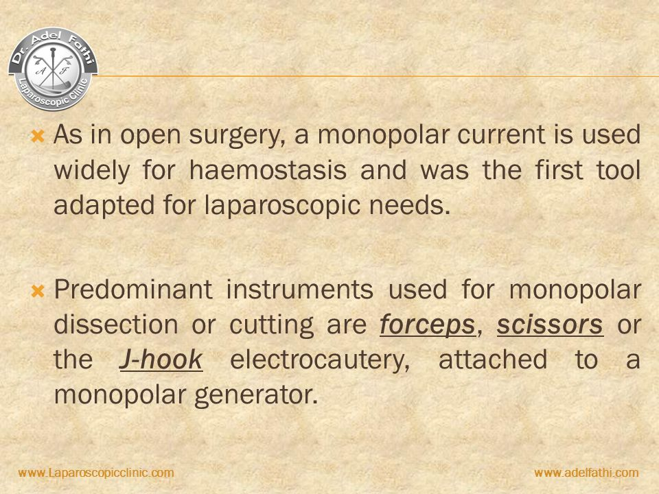 As in open surgery, a monopolar current is used widely for haemostasis and was the first tool adapted for laparoscopic needs.