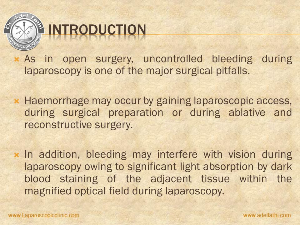 Introduction As in open surgery, uncontrolled bleeding during laparoscopy is one of the major surgical pitfalls.