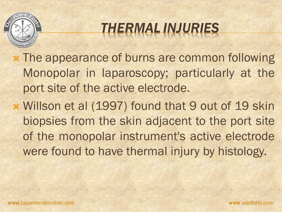 Thermal injuries The appearance of burns are common following Monopolar in laparoscopy; particularly at the port site of the active electrode.