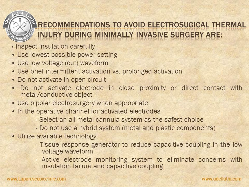 Recommendations to avoid electrosugical thermal injury during minimally invasive surgery are: