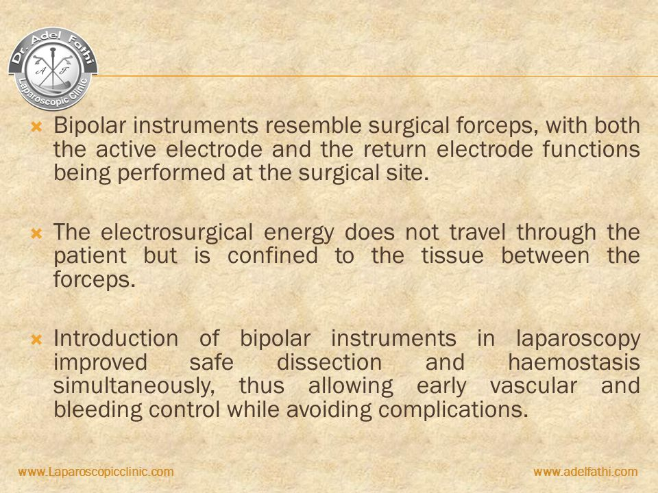 Bipolar instruments resemble surgical forceps, with both the active electrode and the return electrode functions being performed at the surgical site.