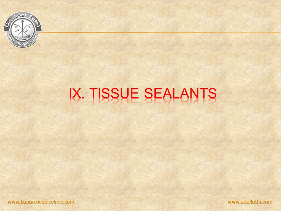 IX. Tissue sealants