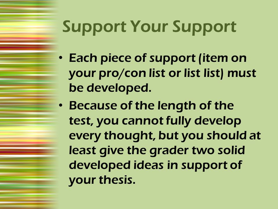 Support Your Support Each piece of support (item on your pro/con list or list list) must be developed.
