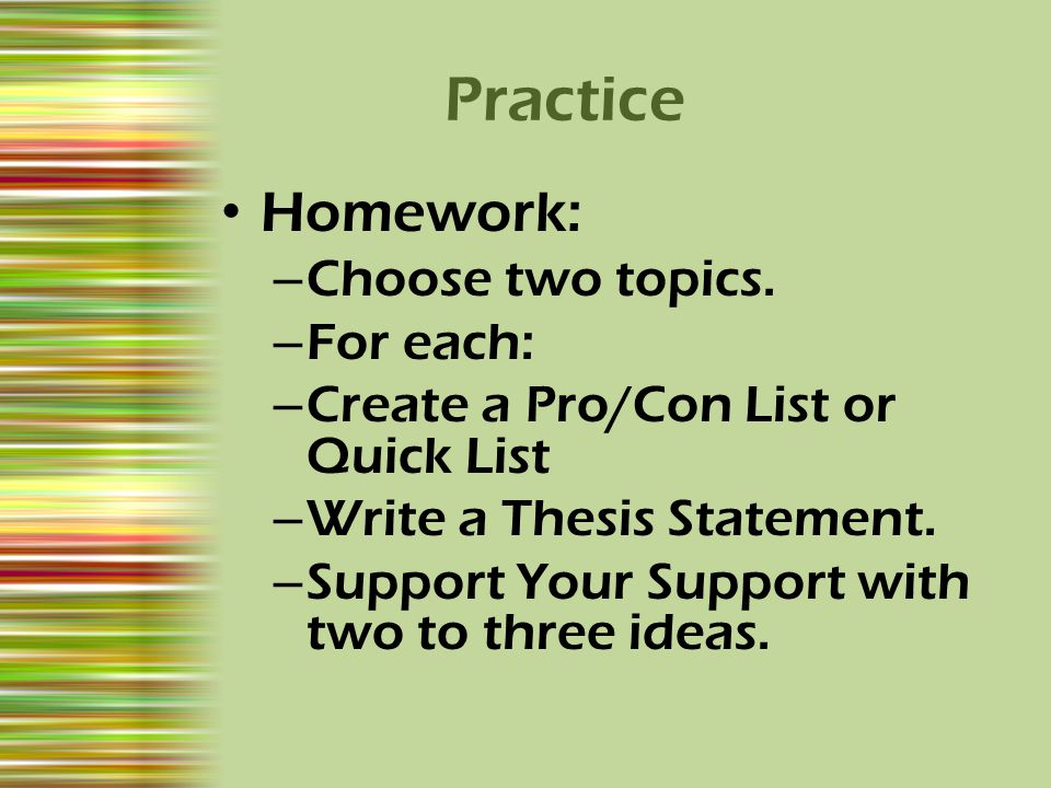 Practice Homework: Choose two topics. For each: