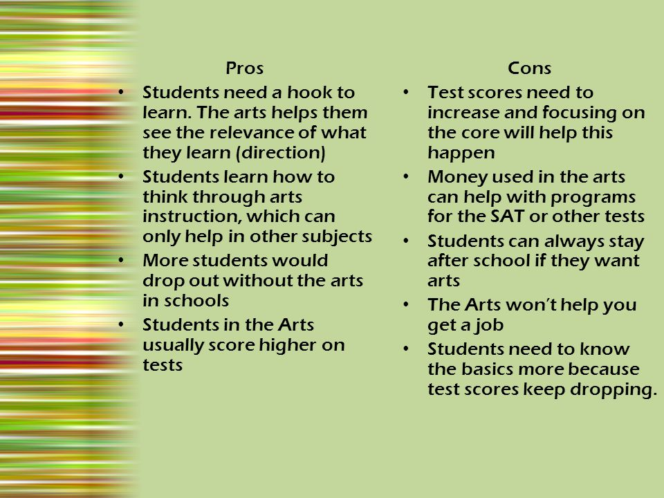 Pros Students need a hook to learn. The arts helps them see the relevance of what they learn (direction)