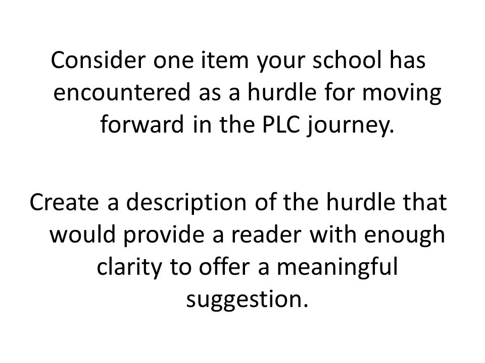 Consider one item your school has encountered as a hurdle for moving forward in the PLC journey.