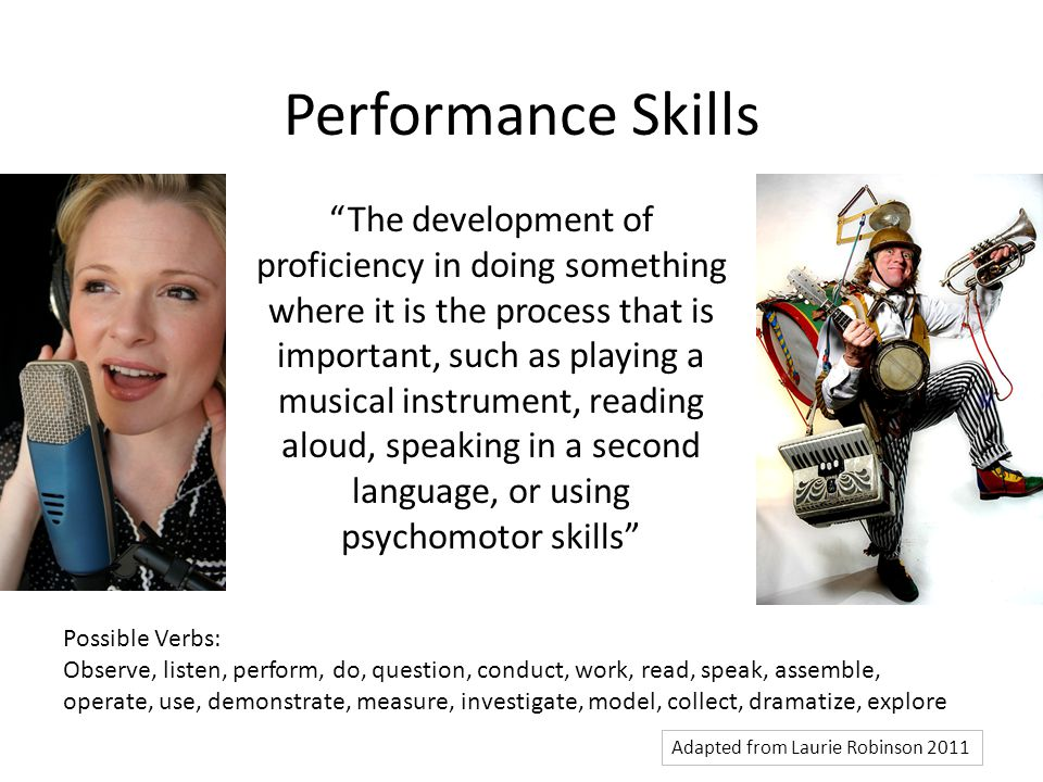 Performance Skills The development of proficiency in doing something