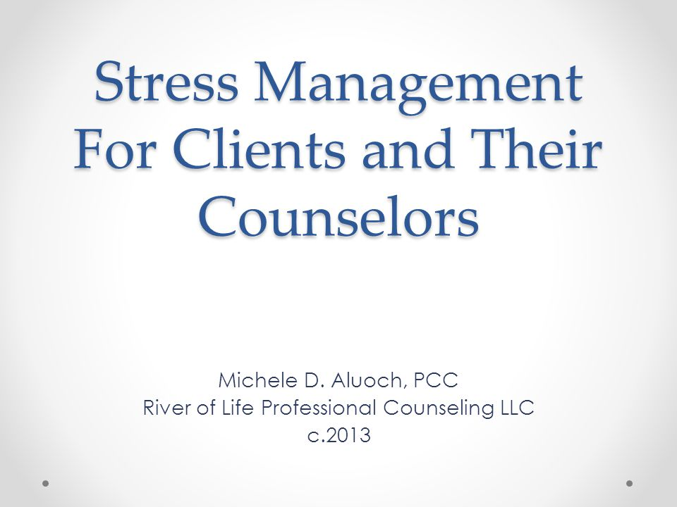 Stress Management For Clients and Their Counselors