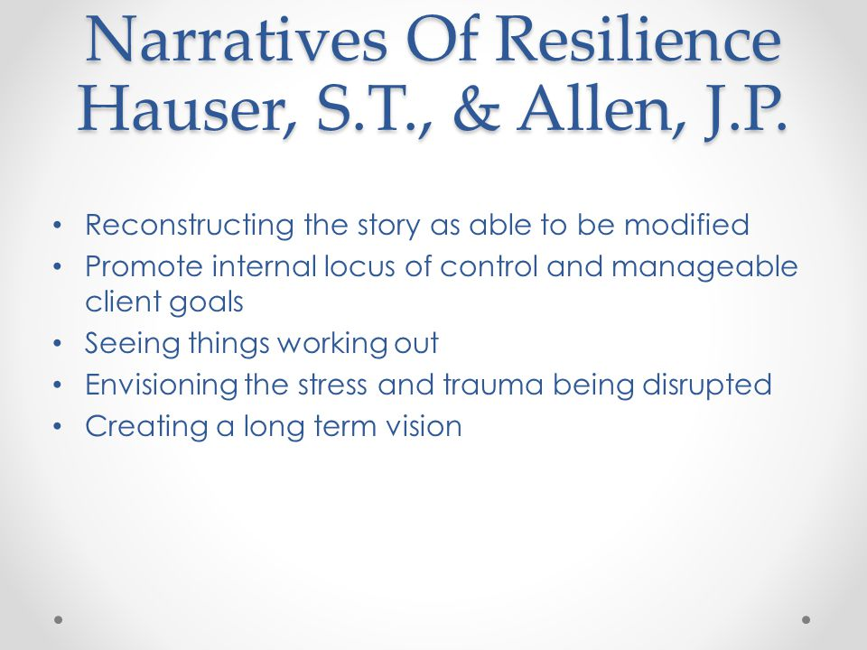 Narratives Of Resilience Hauser, S.T., & Allen, J.P.