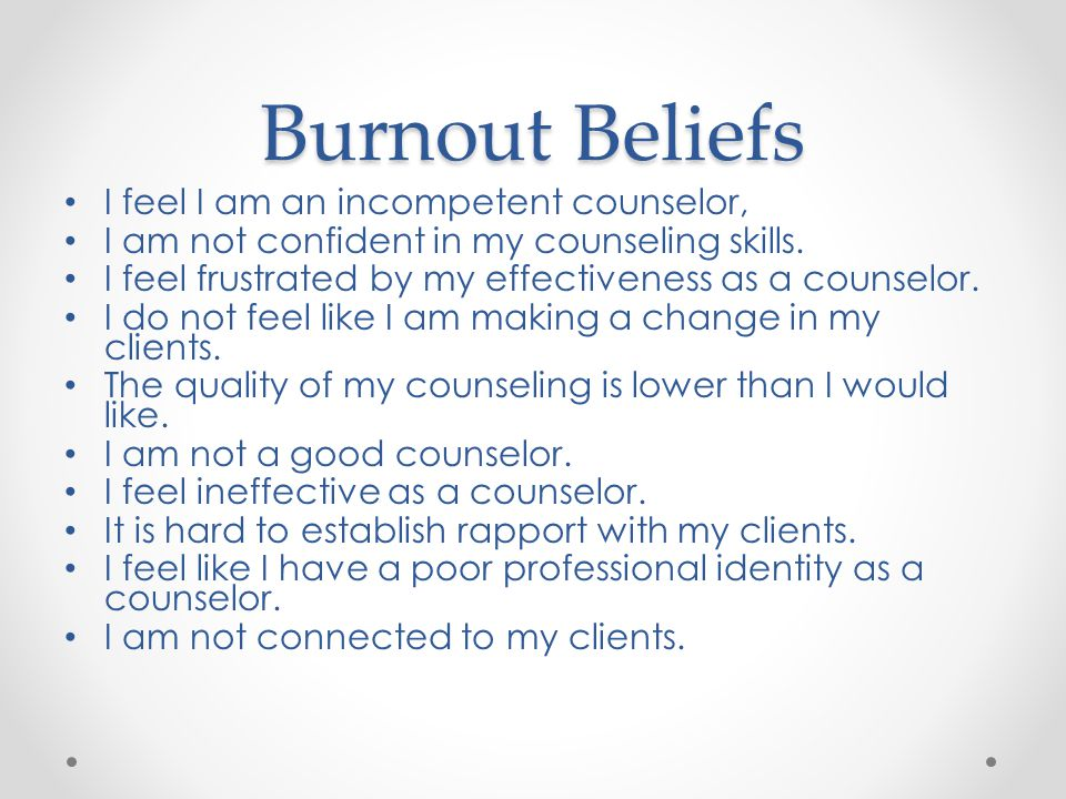 Burnout Beliefs I feel I am an incompetent counselor,