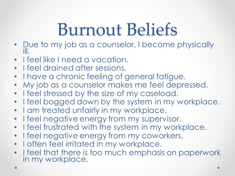 Burnout Beliefs Due to my job as a counselor, I become physically ill.