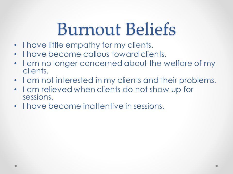 Burnout Beliefs I have Iittle empathy for my clients.