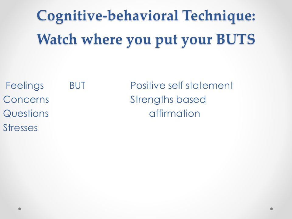 Cognitive-behavioral Technique: Watch where you put your BUTS