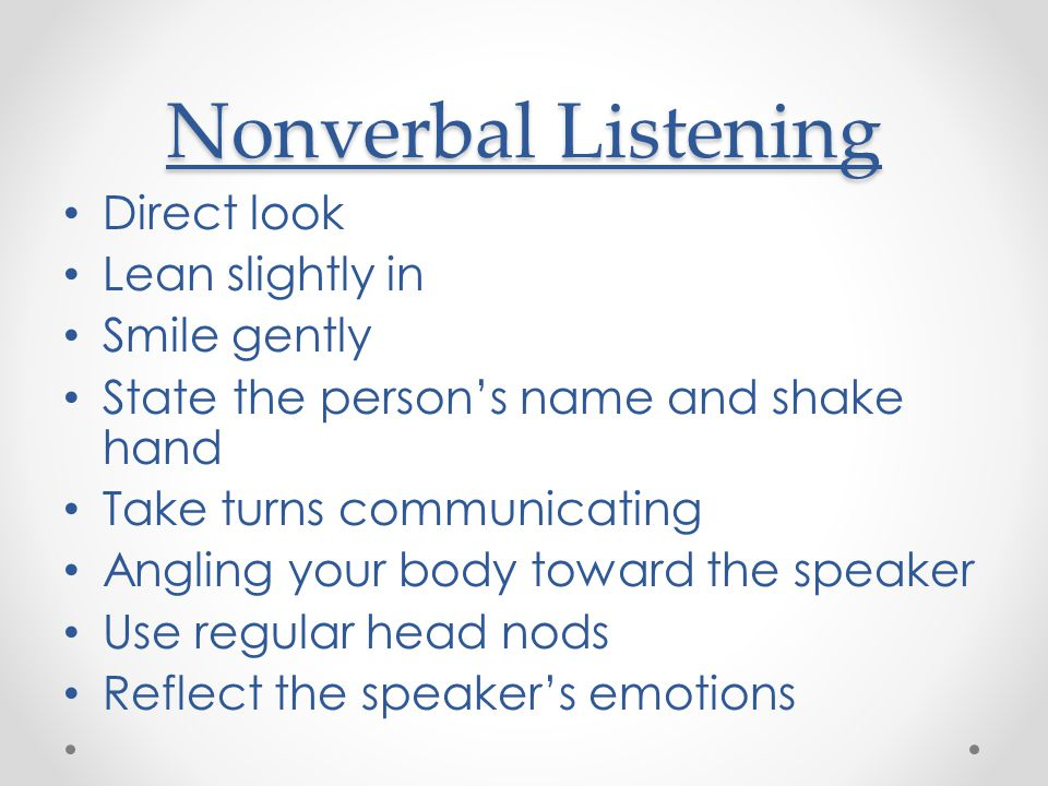 Nonverbal Listening Direct look Lean slightly in Smile gently