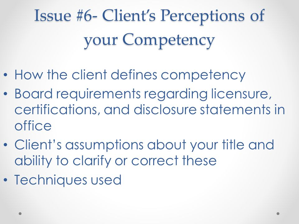 Issue #6- Client's Perceptions of your Competency