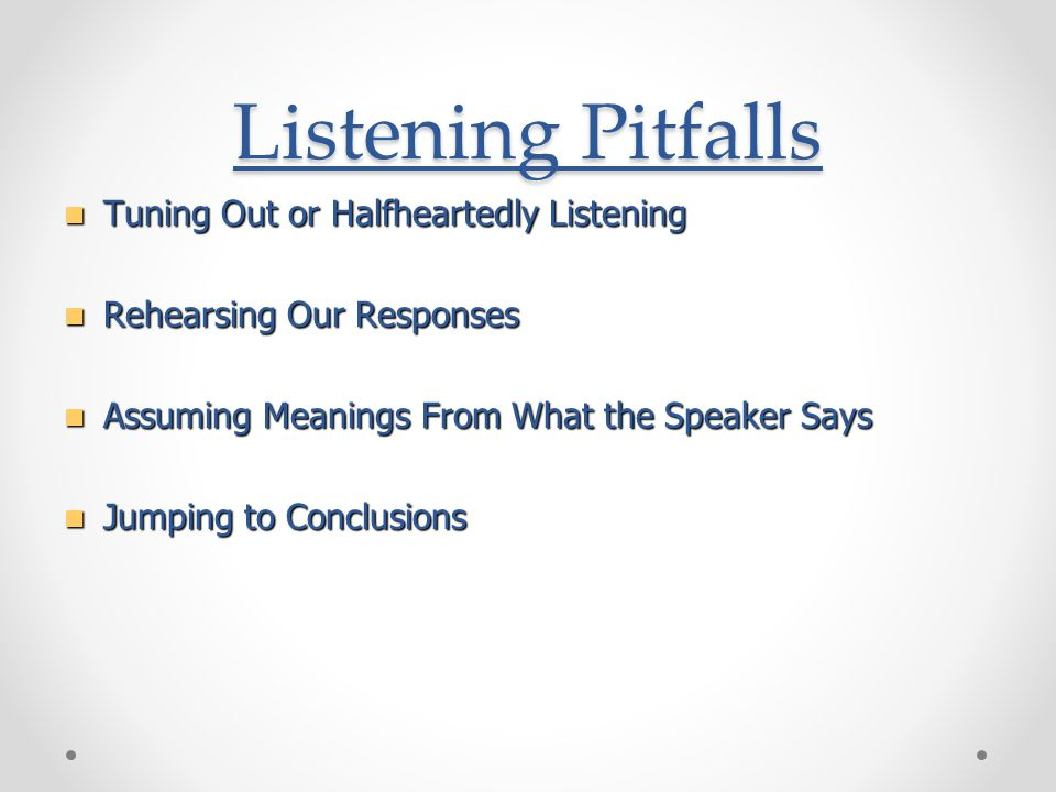 Listening Pitfalls Tuning Out or Halfheartedly Listening