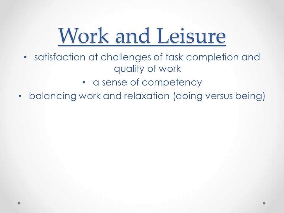 Work and Leisure satisfaction at challenges of task completion and quality of work. a sense of competency.
