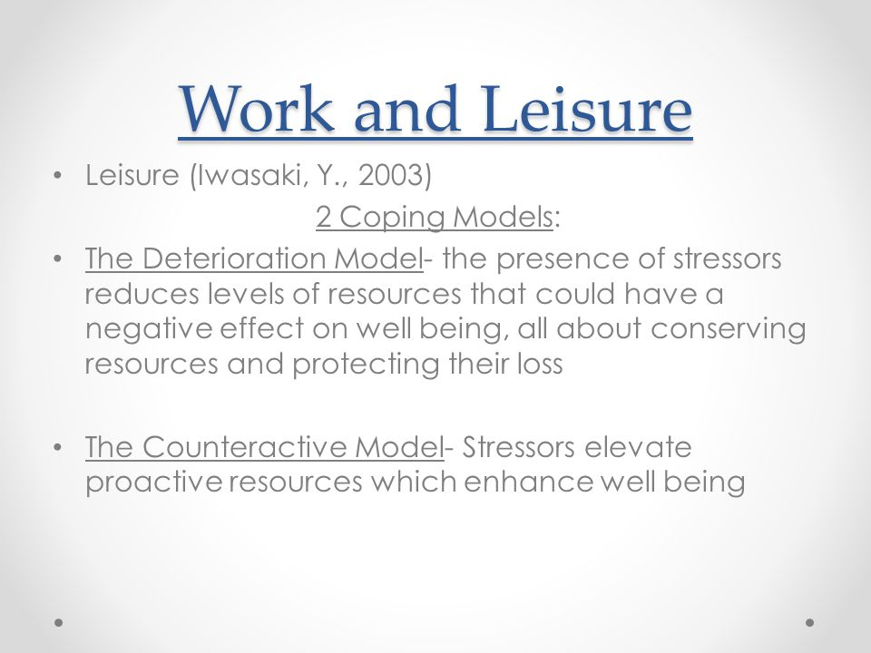Work and Leisure Leisure (Iwasaki, Y., 2003) 2 Coping Models: