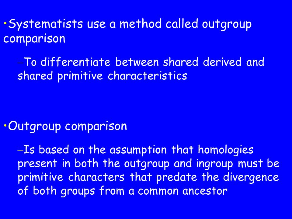 Systematists use a method called outgroup comparison