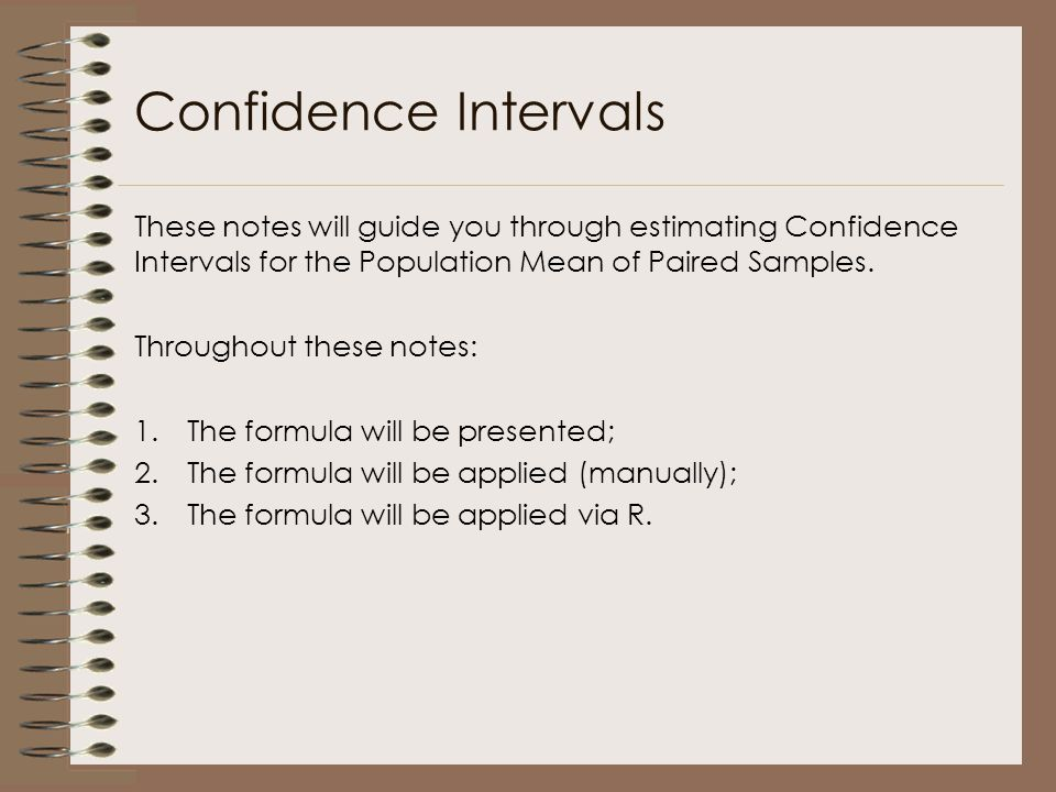 Confidence Intervals These notes will guide you through estimating Confidence Intervals for the Population Mean of Paired Samples.