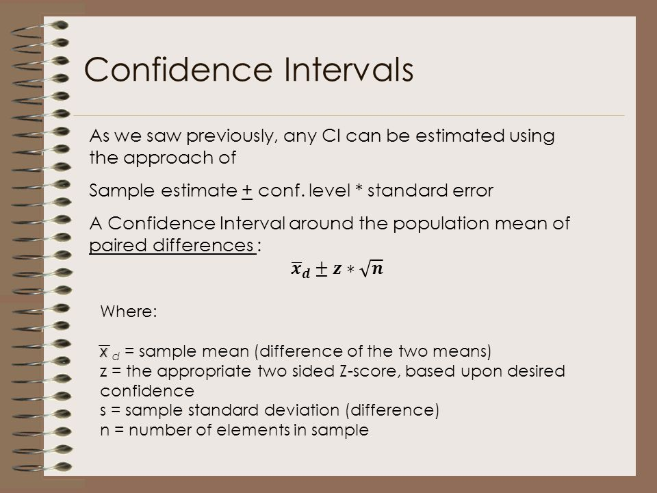 Confidence Intervals As we saw previously, any CI can be estimated using the approach of. Sample estimate + conf. level * standard error.