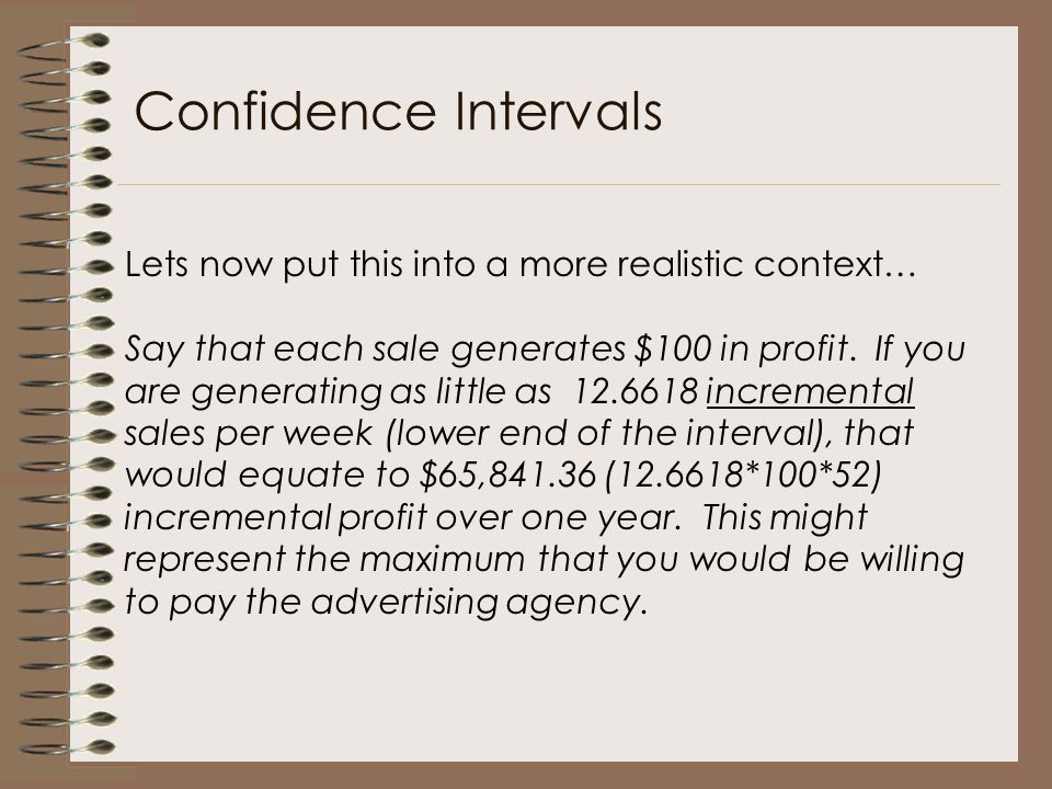 Confidence Intervals Lets now put this into a more realistic context…