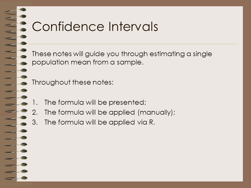Confidence Intervals These notes will guide you through estimating a single population mean from a sample.