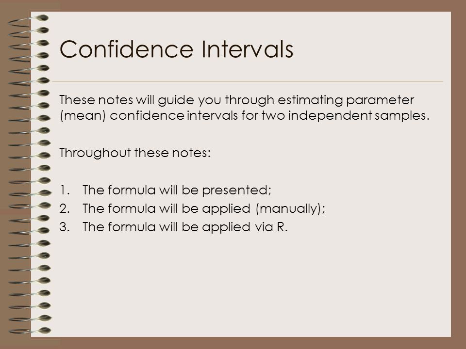 Confidence Intervals These notes will guide you through estimating parameter (mean) confidence intervals for two independent samples.