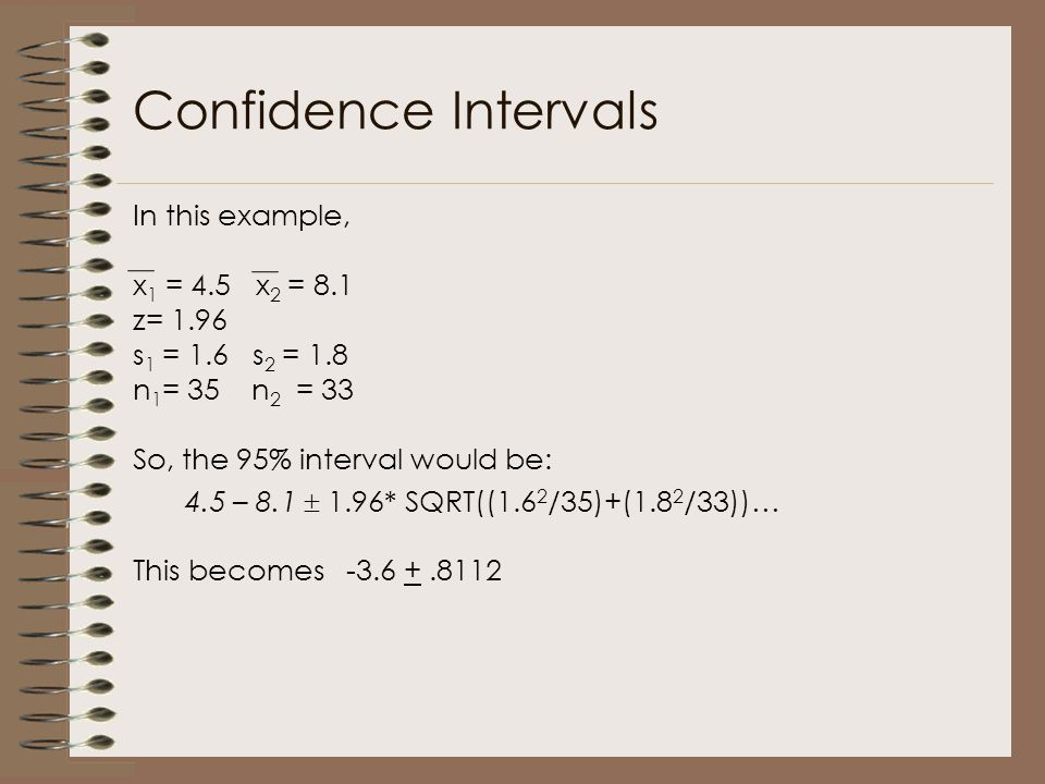 Confidence Intervals In this example, x1 = 4.5 x2 = 8.1 z= 1.96