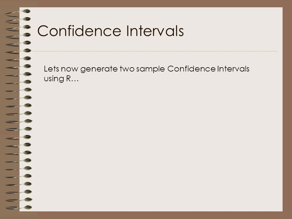 Confidence Intervals Lets now generate two sample Confidence Intervals using R…