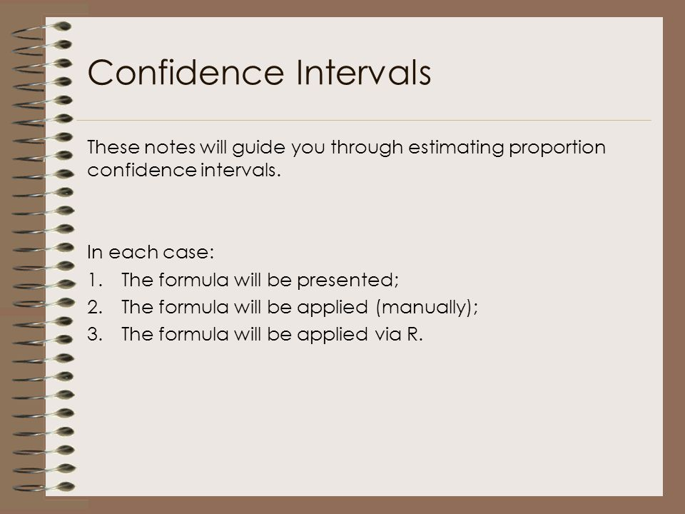 Confidence Intervals These notes will guide you through estimating proportion confidence intervals.