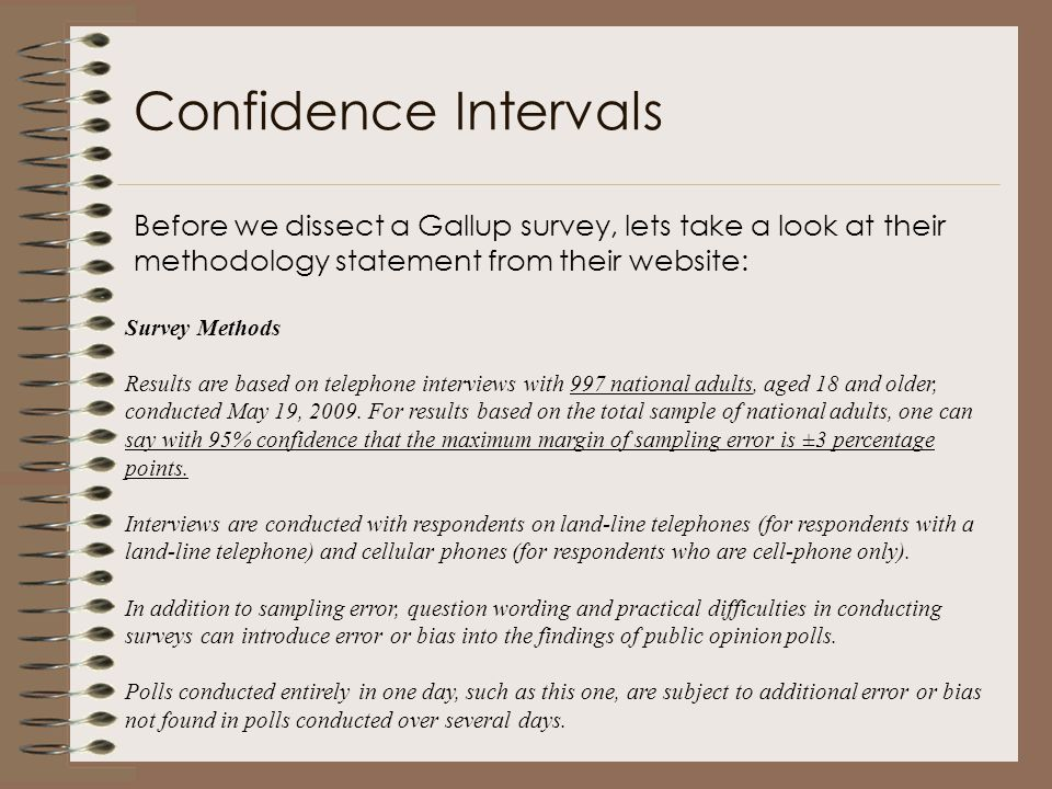 Confidence Intervals Before we dissect a Gallup survey, lets take a look at their methodology statement from their website: