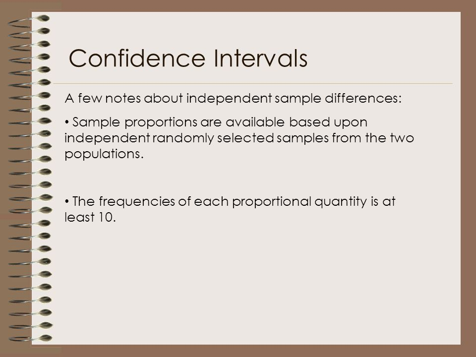 Confidence Intervals A few notes about independent sample differences: