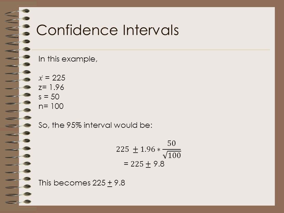 Confidence Intervals In this example, 𝑥 = 225 z= 1.96 s = 50 n= 100