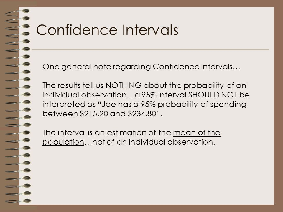Confidence Intervals One general note regarding Confidence Intervals…