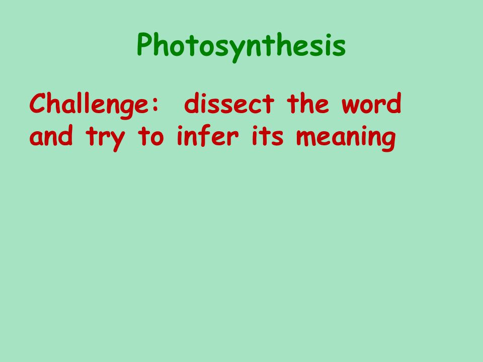 Photosynthesis Challenge: dissect the word and try to infer its meaning