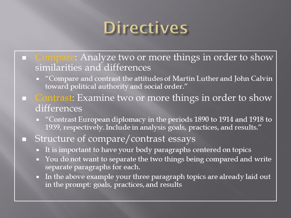Directives Compare: Analyze two or more things in order to show similarities and differences.