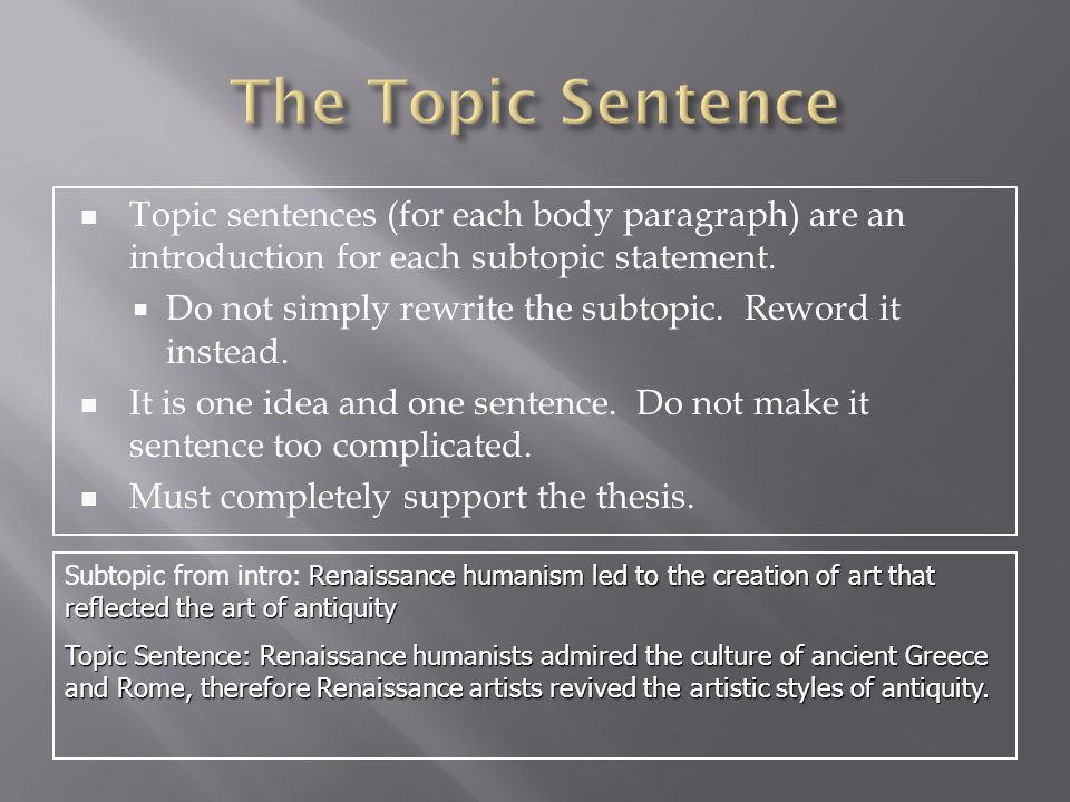 The Topic Sentence Topic sentences (for each body paragraph) are an introduction for each subtopic statement.